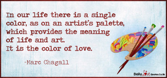 In our life there is a single color, as on an artist's palette, which