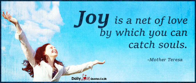 Joy is a net of love by which you can catch souls