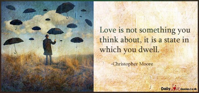 Love is not something you think about, it is a state