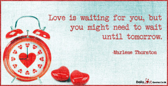 Love is waiting for you, but you might need to wait until tomorrow
