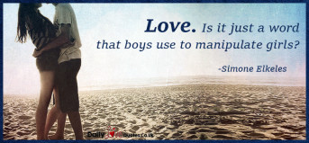 Love. Is it just a word that boys use to manipulate girls?