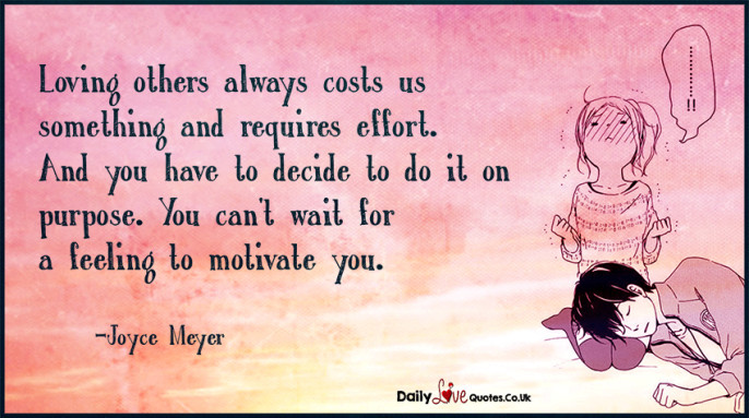 Loving others always costs us something and requires effort. And you have