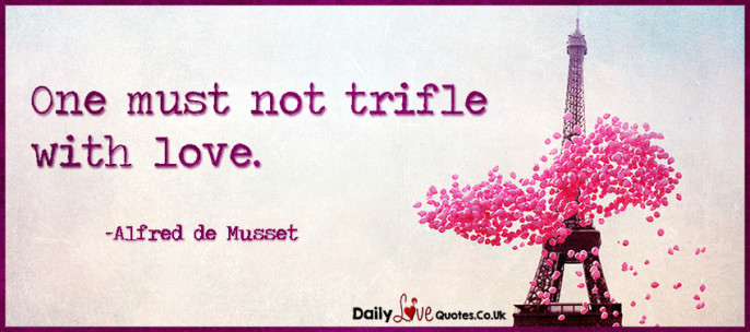 One must not trifle with love