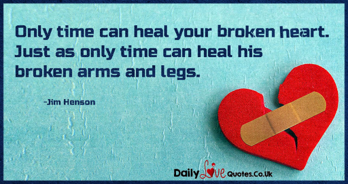 Only time can heal your broken heart. Just as only time