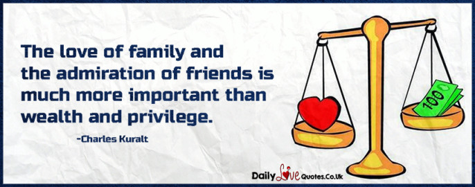 The love of family and the admiration of friends is much