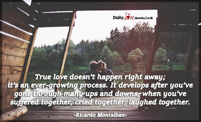 True love doesn't happen right away; it's an ever-growing process