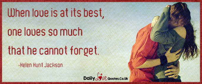When love is at its best, one loves so much that he cannot forget