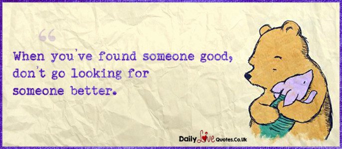 When you've found someone good, don't go looking for someone better