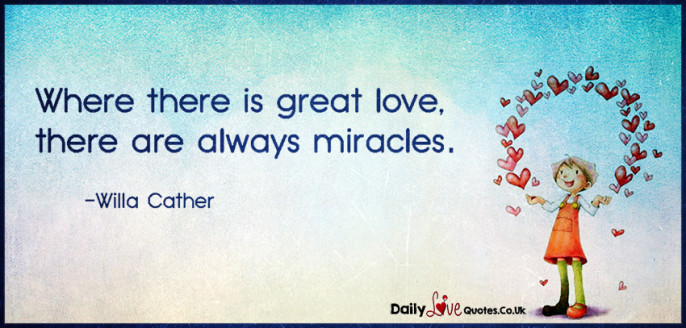 Where there is great love, there are always miracles