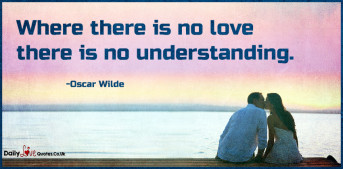 Where there is no love there is no understanding