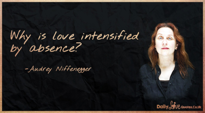 Why is love intensified by absence?