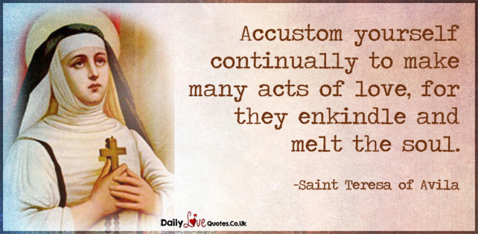 Accustom yourself continually to make many acts of love, for