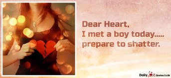 Dear Heart, I met a boy today….. prepare to shatter
