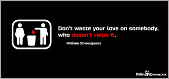 Don't waste your love on somebody, who doesn't value it