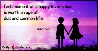 Each moment of a happy lover's hour is worth an age of dull