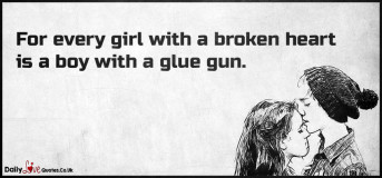 For every girl with a broken heart is a boy with a glue gun