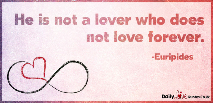 He is not a lover who does not love forever