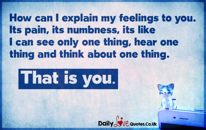 How can I explain my feelings to you. Its pain, its numbness, it's like I can