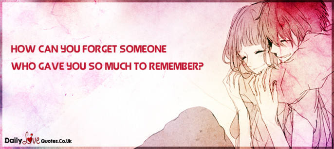 How can you forget someone who gave you so much to remember?