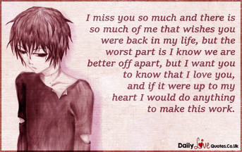 I miss you so much and there is so much of me that wishes you were back in my life