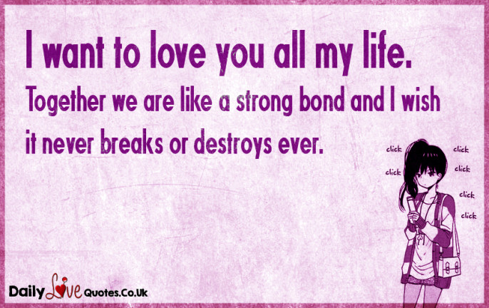 I want to love you all my life. Together we are like a strong bond
