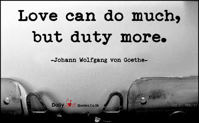 Love can do much, but duty more