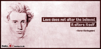 Love does not alter the beloved, it alters itself