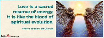 Love is a sacred reserve of energy; it is like the blood