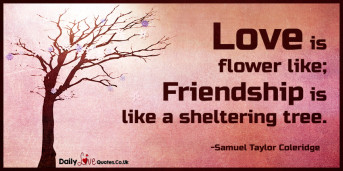 Love is flower like; Friendship is like a sheltering tree