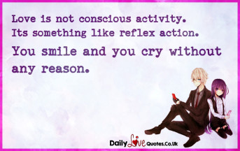 Love is not conscious activity. It's something like reflex action