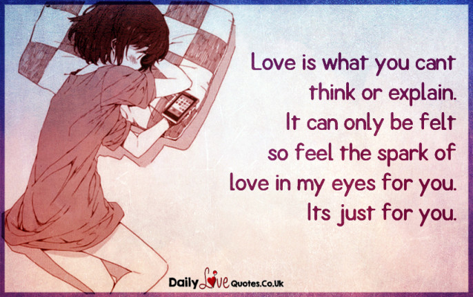 Love is what you can't think or explain. It can only be felt so feel