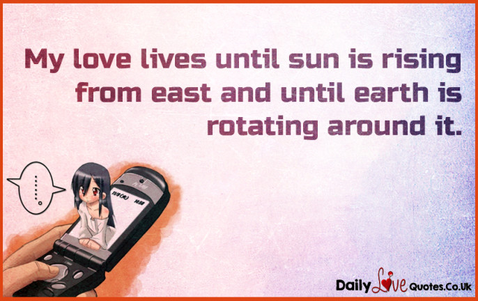 My love lives until sun is rising from east and until earth