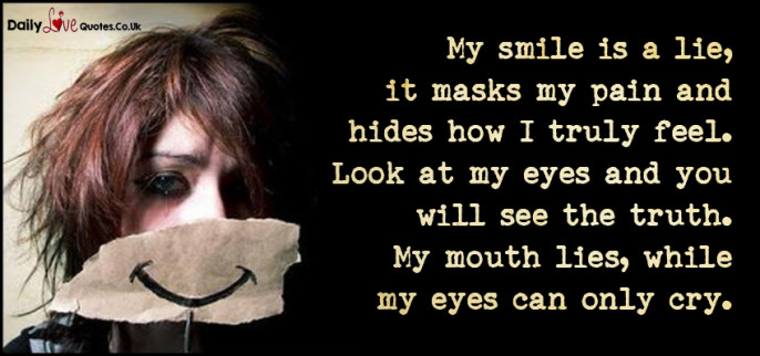 My smile is a lie, it masks my pain and hides how I truly feel