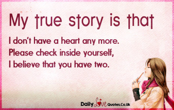 My true story is that I don't have a heart any more. Please check