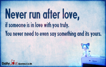 Never run after love, if someone is in love with you truly.