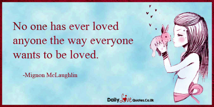 No one has ever loved anyone the way everyone wants to be loved