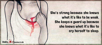 She's strong because she knows what it's like to be weak. She keeps a guard