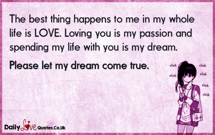 The best thing happens to me in my whole life is LOVE. Loving you is my