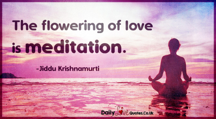 The flowering of love is meditation
