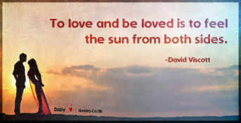 To love and be loved is to feel the sun from both sides