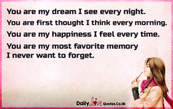 You are my dream I see every night.  You are first thought I think every morning.