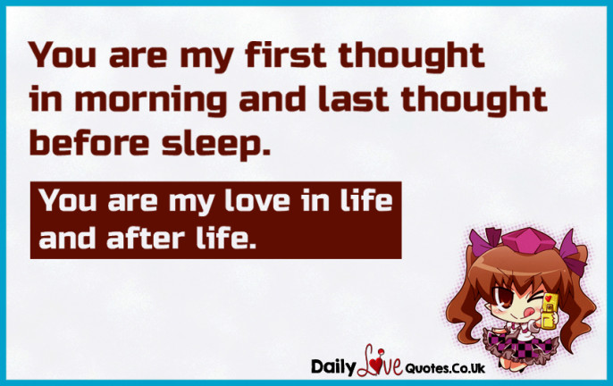 You are my first thought in morning and last thought before sleep. You ...
