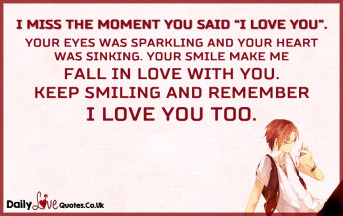"I miss the moment you said ""I LOVE YOU"". Your eyes were sparkling and your heart"
