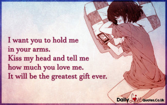 I want you to hold me in your arms. Kiss my head and tell me how