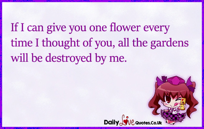 If I can give you one flower every time I thought of you, all