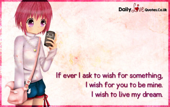If ever I ask to wish for something, I wish for you to be mine.