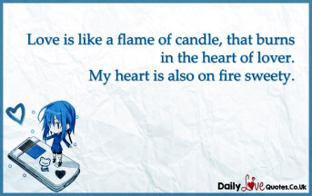 Love is like a flame of candle, that burns in the heart of lover