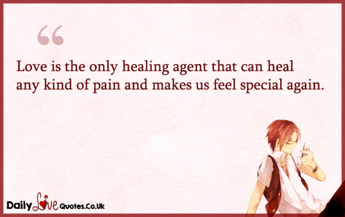Love is the only healing agent that can heal any kind of pain and