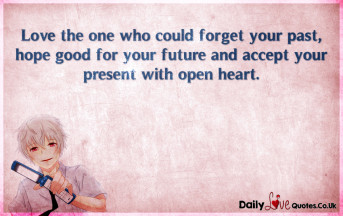Love the one who could forget your past, hope good for your future
