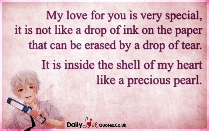 My love for you is very special, it is not like a drop of ink on the paper that can be erased